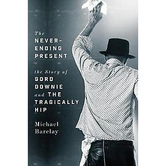 The Never-ending Present - The Story of Gord Downie and the Tragically