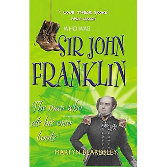 Sir John Franklin - The Man Who Ate is Own Boots by Martyn Beardsley -