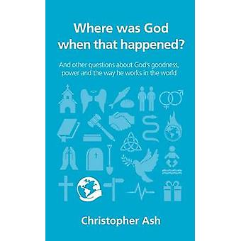 Where Was God When That Happened? by Christopher Ash - 9781910307236
