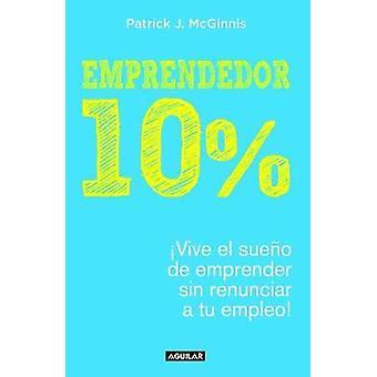 Emprendedor 10% - Vive el Sueno de Emprender Sin Renunciar A Tu Empleo