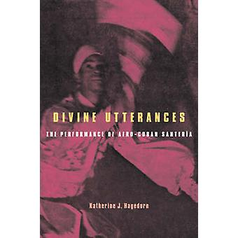 Divine Utterances - The Performance of Afro-Cuban Santeria by Katherin