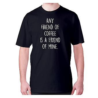 Mens funny coffee t-shirt slogan tee novelty hilarious - Any friends of coffee is a friend of mine