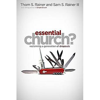 Essential Church? - Reclaiming a Generation of Dropouts by Thom S Rain