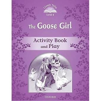 Classic Tales Second Edition Level 4 The Goose Girl Activity Book Play-pelin kirjoittanut Sue Arengo
