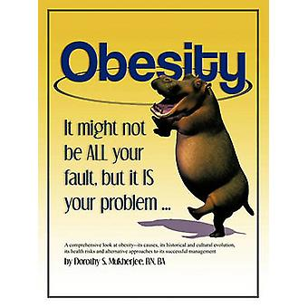 Obesity It Might Not Be All Your Fault But It Is Your Problem ... by Mukherjee Rn Ba & Dorothy S.