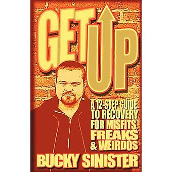 Get Up  A 12Step Guide to Recovery for Misfits Freaks and Weirdos by Bucky Sinister