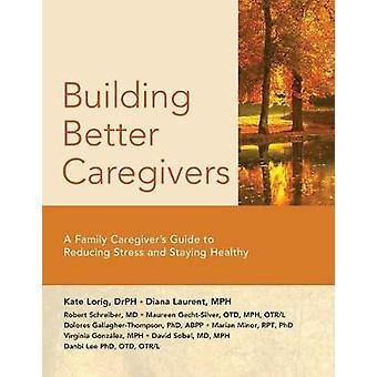 Building Better Caregivers by Maureen Gecht-Silver - OTD. MPH - OTR/L