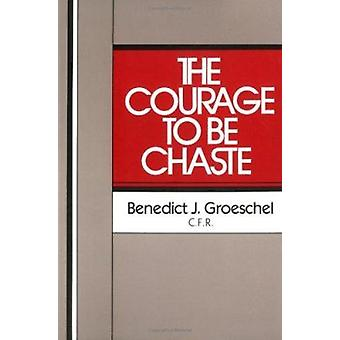 Courage to be Chaste by Benedict J. Groeschel - 9780809127054 Book