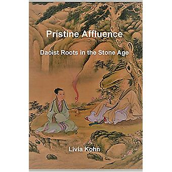 Pristine Affluence - Daoist Roots in the Stone Age by Livia Kohn - 978