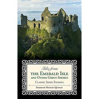Tales from the Emerald Isle and Other Green Shores Classic Irish Stories by Quinlin & Michael