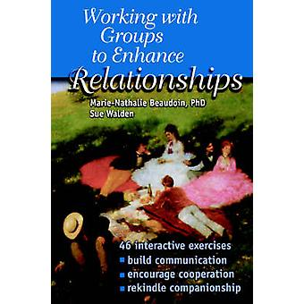 Working With Groups to Enhance Relationships by Beaudoin & MarieNathalie