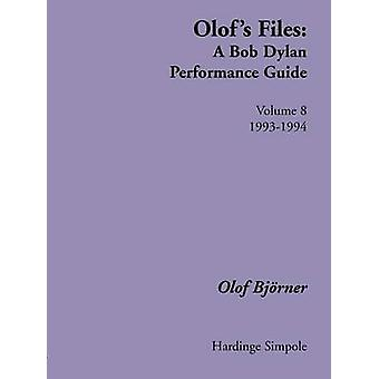 Olofs Files  A Bob Dylan Performance Guide  Volume 8  19931994 by Bjorner & Olof