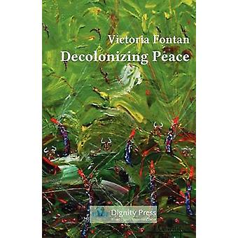 Decolonizing Peace by Fontan & Victoria C.
