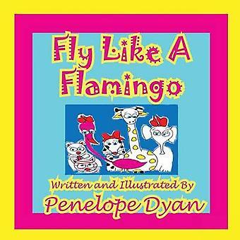 Fly Like A Flamingo by Dyan & Penelope