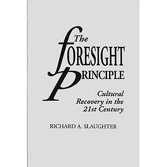 The Foresight Principle Cultural Recovery in the 21st Century by Slaughter & Richard