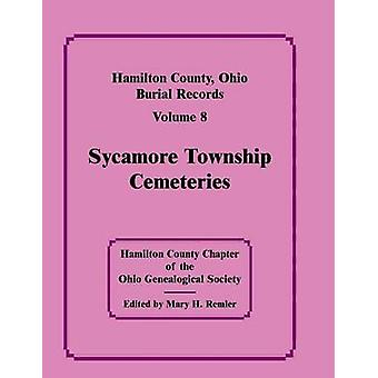 Hamilton County Ohio Burial Records Vol. 8 Sycamore Township Cemeteries by Hamilton Co Ohio Geneal Soc