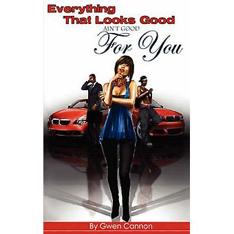 Everything That Looks Good Aint Good for You by Cannon & Gwen