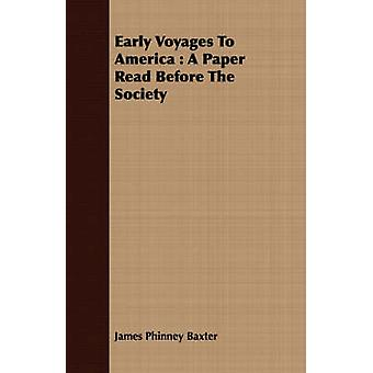 Early Voyages To America  A Paper Read Before The Society by Baxter & James Phinney