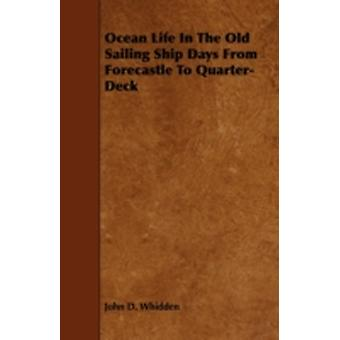 Ocean Life in the Old Sailing Ship Days  From Forecastle to QuarterDeck by Whidden & John D.