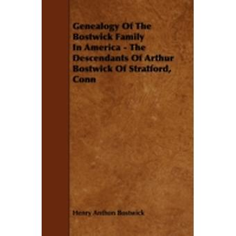 Genealogy Of The Bostwick Family In America  The Descendants Of Arthur Bostwick Of Stratford Conn by Bostwick & Henry Anthon
