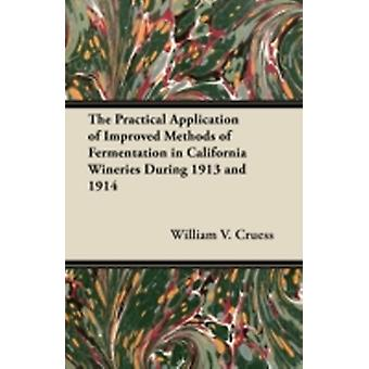 The Practical Application of Improved Methods of Fermentation in California Wineries During 1913 and 1914 by Cruess & William V.