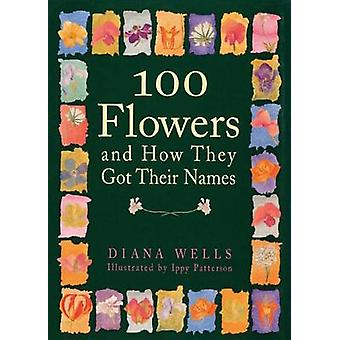 100 Flowers and How They Got Their Names by Wells & Diana