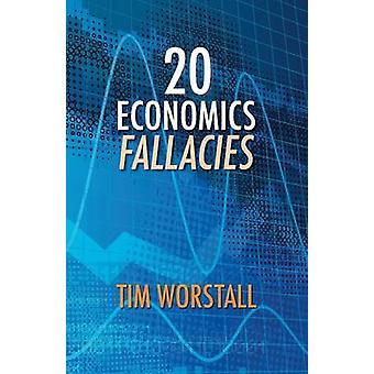 20 Economics Fallacies by Worstall & Tim