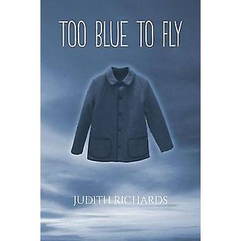 Too Blue to Fly by Richards & Judith