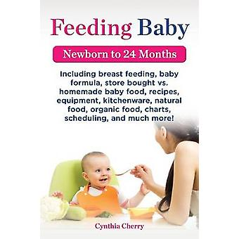 Feeding Baby. Including Breast Feeding Baby Formula Store Bought vs. Homemade Baby Food Recipes Equipment Kitchenware Natural Food Organic Food by Cherry & Cynthia