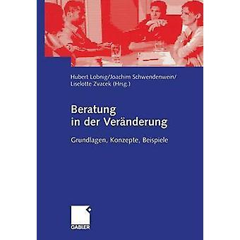 Beratung in der Vernderung  Grundlagen Konzepte Beispiele by Lobnig & Hubert