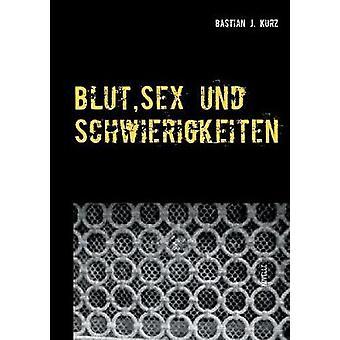 Blut Sex und Schwierigkeiten by Kurz & Bastian J.