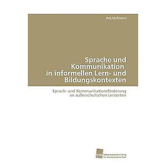 Sprache und Kommunikation in informellen Lern und Bildungskontexten by Mumann J