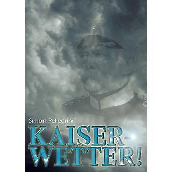 Kaiserwetter Du gute alte ZeitEpisches Drehbuch zur wilhelminischen Skandalaffre von Kotze by Pellegrini & Simon