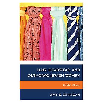 Hair Headwear and Orthodox Jewish Women Kallahs Choice by Milligan & Amy K.