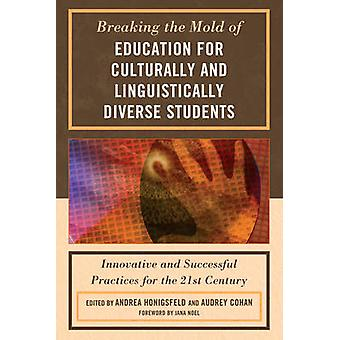 Breaking the Mold of Education for Culturally and Linguistically Diverse Students by Honigsfeld & Andrea