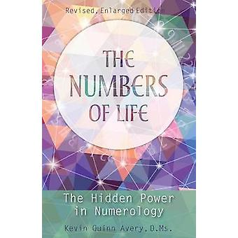 The Numbers of Life The Hidden Power in Numerology by Avery & Kevin Quinn