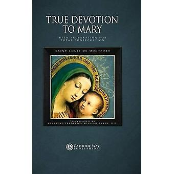 True Devotion to Mary With Preparation for Total Consecration by Catholic Way Publishing