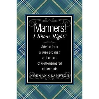 Manners I Know Right Advice from a Wise Old Man and a Team of Wellmannered Millennials by Crampton & Norman