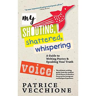 My Shouting Shattered Whispering Voice by Patrice Vecchione