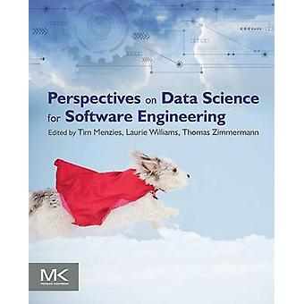 Perspectives on Data Science for Software Engineering by Tim Menzies