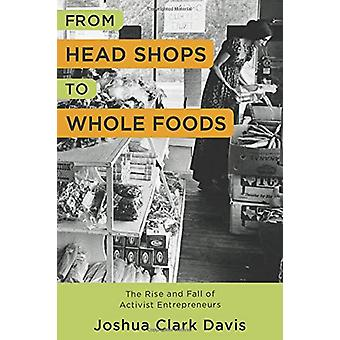 From Head Shops to Whole Foods - The Rise and Fall of Activist Entrepr