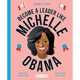 Work It - Girl - Michelle Obama - Become a leader like by Caroline Moss