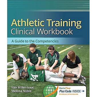 Athletic Training Clinical Workbook - A Guide to the Competencies by K