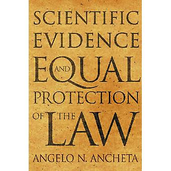 Scientific Evidence and Equal Protection of the Law by Angelo N. Anch