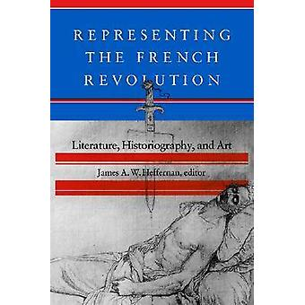 Representing the French Revolution by James A.W. Heffernan - 97808745