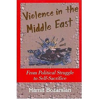 Violence in the Middle East - From Political Struggle to Self-Sacrific