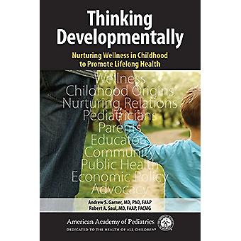 Thinking Developmentally - Nurturing Wellness in Childhood to Promote
