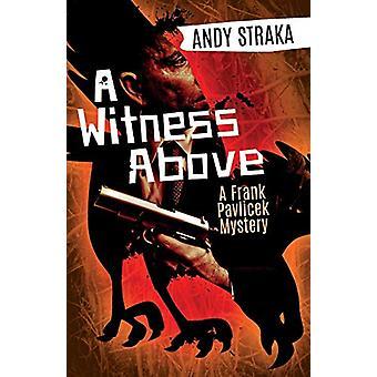 A Witness Above - A Frank Pavlicek Mystery by Andy Straka - 9781941298