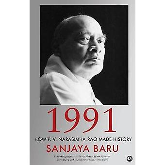 1991 - How P. V. Narasimha Rao Made History by Sanjaya Baru - 97893840