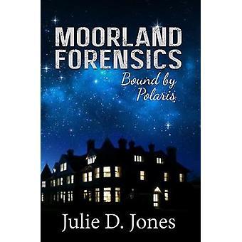Moorland Forensics Bound von Polaris von Julie D. Jones